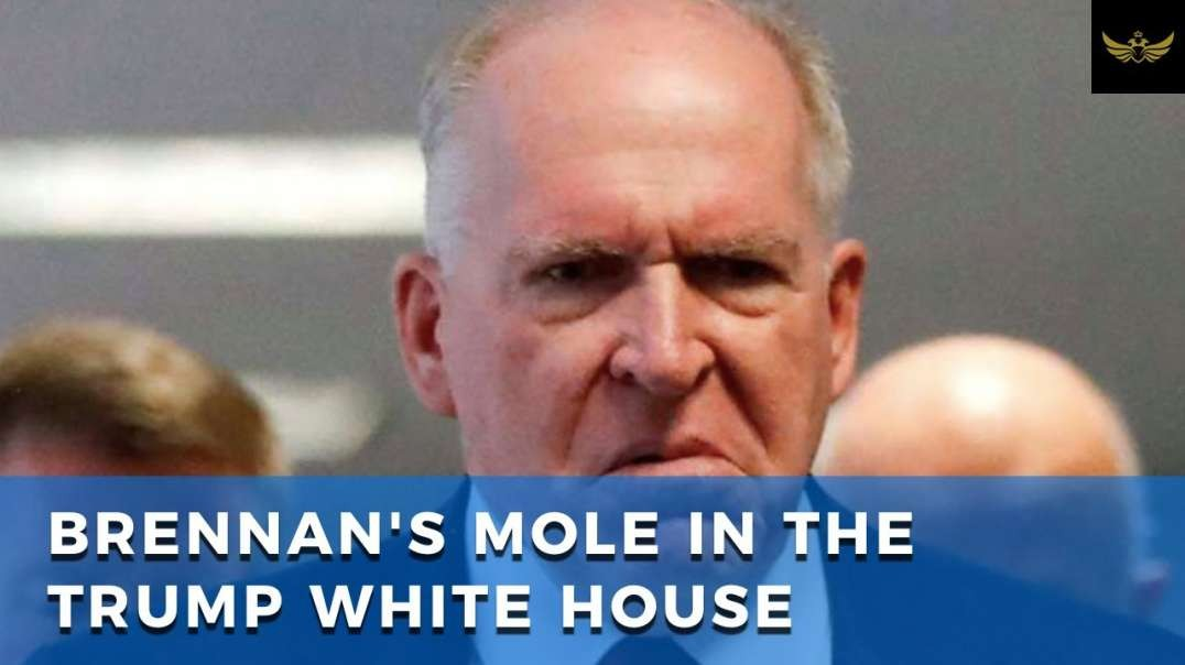 Brennan's plot to takeover US gov't, mole placed in Trump White House