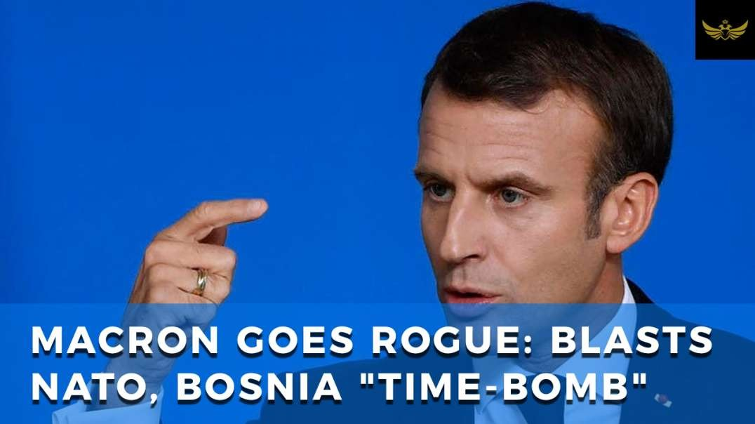 Macron goes rogue: Calls NATO 'brain dead', Bosnia is 'time-bomb'