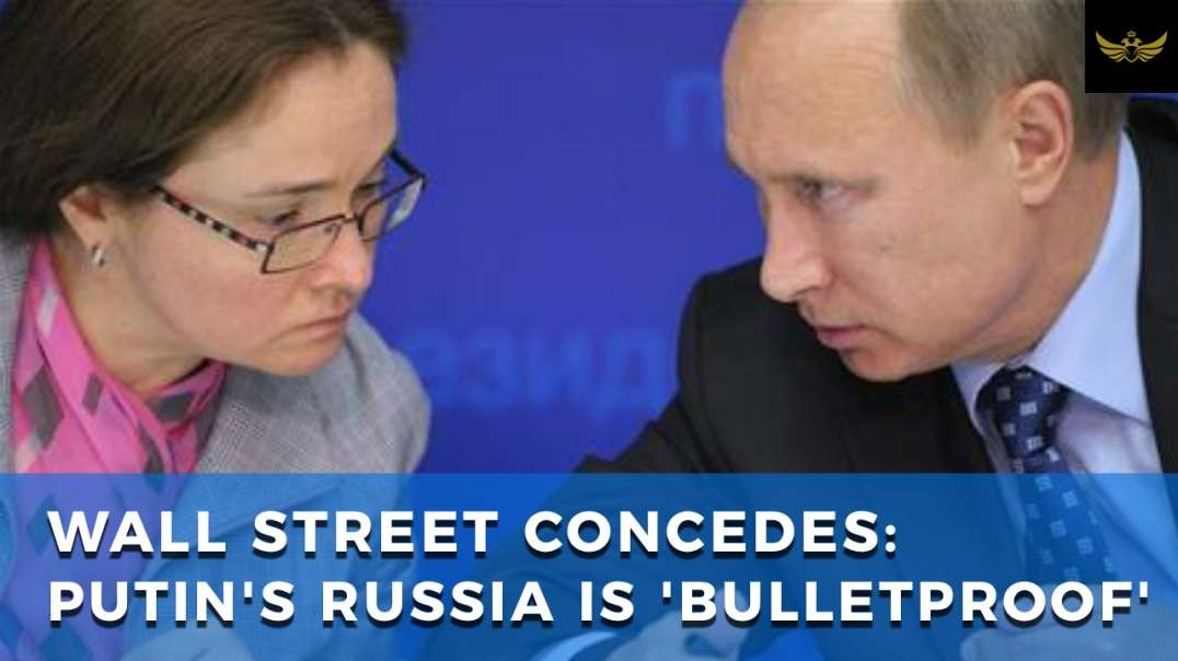 "After years of attack, Wall Street concedes Putin has made Russia ""bulletproof"""